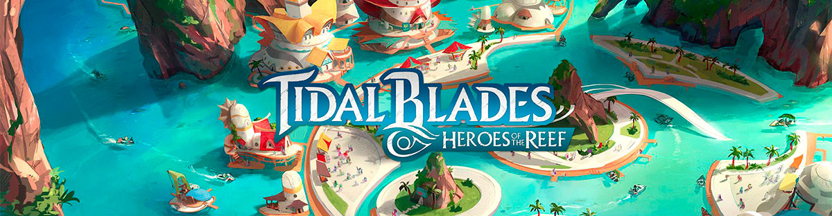 Tidal Blades: Heroes of the Reef PRE-ORDER